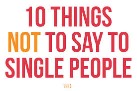 Married People, Stop telling Single People to Get Married. (2/2)